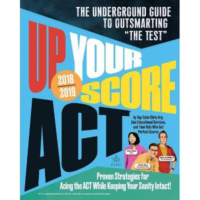 Up Your Score: Act, 2018-2019 Edition - by  Chris Arp & Jon Fish & Zack Swafford & Ava Chen (Paperback)