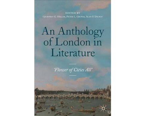 Anthology of London in Literature, 1558-1914 : Flower of Cities All -  (Paperback) - image 1 of 1