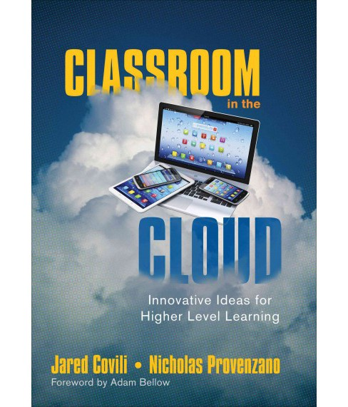 Classroom in the Cloud : Innovative Ideas for Higher Level Learning (Paperback) (Jared Covili) - image 1 of 1