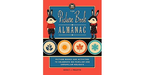 Picture Book Almanac : Picture Books and Activities to Celebrate 365 Familiar and Unusual Holidays - image 1 of 1
