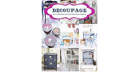 Decoupage : 17 Projects for You and Your Home (Paperback) - image 1 of 1