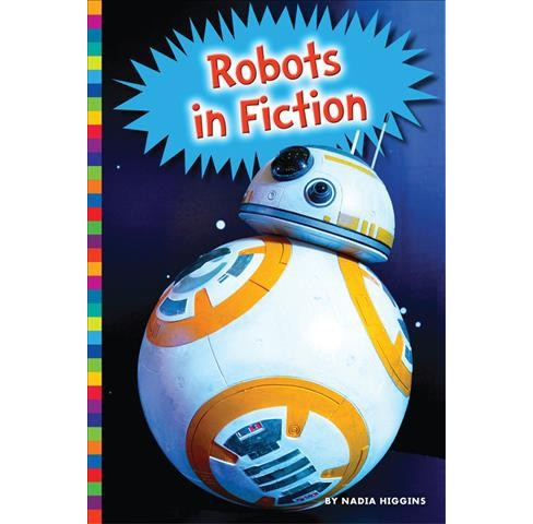 Robots in Fiction (Reprint) (Paperback) (Nadia Higgins). - image 1 of 1
