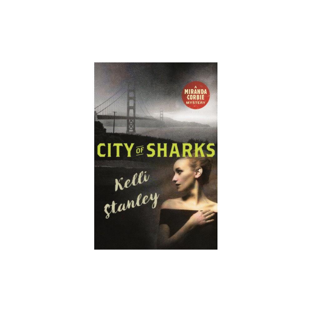 City of Sharks - (Miranda Corbie Mysteries) by Kelli Stanley (Hardcover)