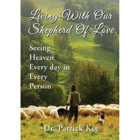 Living with Our Shepherd of Love - by Patrick Kee (Paperback)