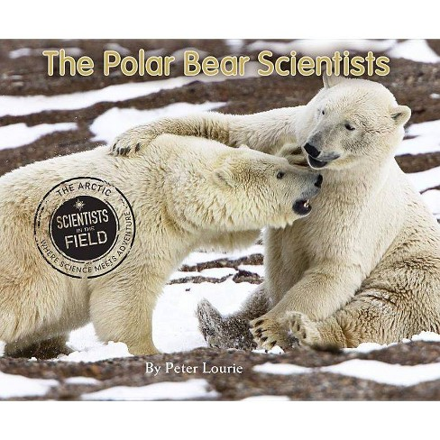 The Polar Bear Scientists - (Scientists in the Field (Paperback)) by  Peter Lourie (Paperback) - image 1 of 1