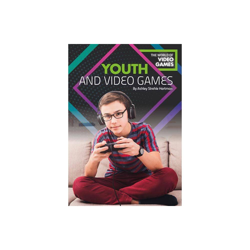 Youth and Video Games - (World of Video Games) by Ashley Strehle...