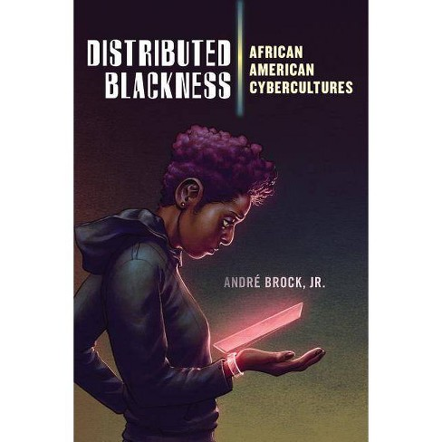 Distributed Blackness - (Critical Cultural Communication) by  Andr� Brock Jr (Hardcover) - image 1 of 1