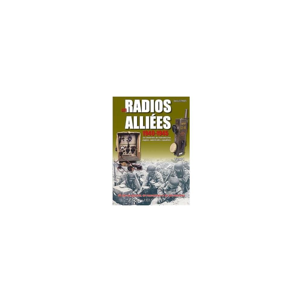 Les Radios Alliées 1940-1945 : Les Matériels De Transmission Anglais, Américain, Canadiens - (Hardcover)