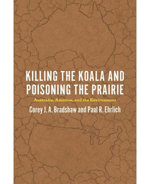 Killing the Koala and Poisoning the Prairie : Australia, America, and the Environment (Paperback) (Corey - image 1 of 1