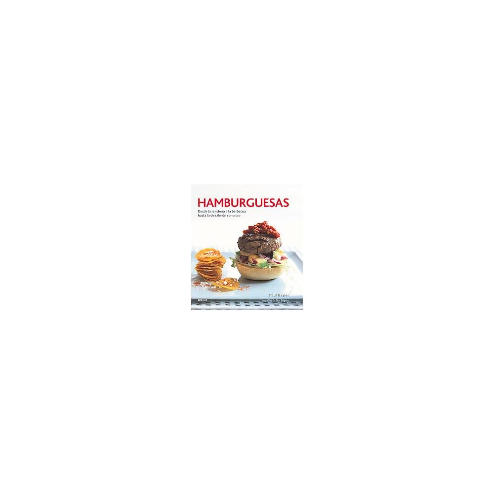 Hamburguesas : Desde La Ranchera a La Barbacoa Hasta La De Salmón Con Miso (Hardcover) (Paul