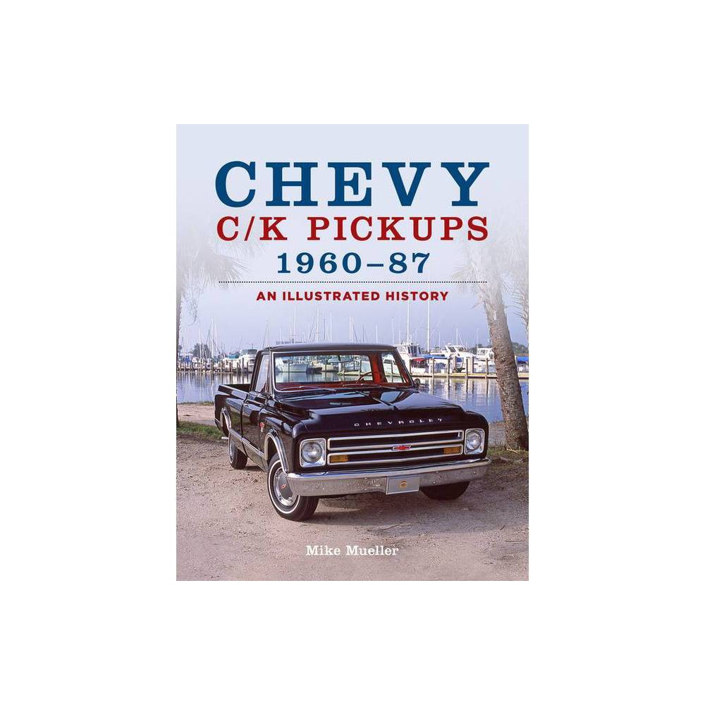 Chevy C K Pickups 1960 87 An Illustrated History By Mike Mueller Paperback
