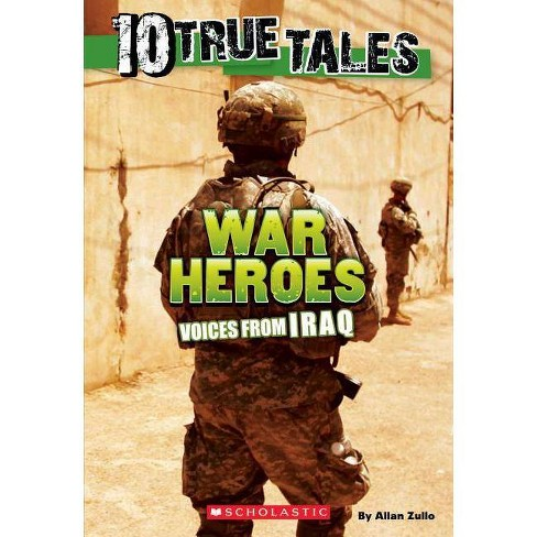 10 True Tales: War Heroes from Iraq - by  Allan Zullo (Paperback) - image 1 of 1