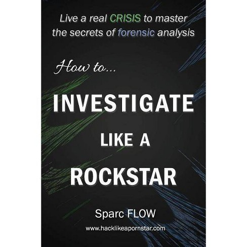 How to Investigate Like a Rockstar - (Hacking the Planet) by  Sparc Flow (Paperback) - image 1 of 1