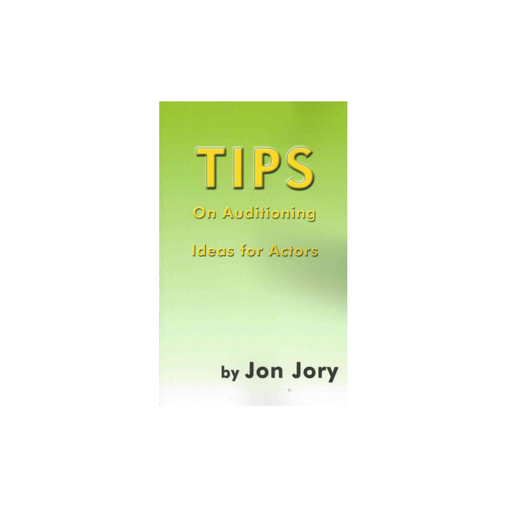 Tips on Auditioning : Ideas for Actors (Paperback) (Jon Jory)