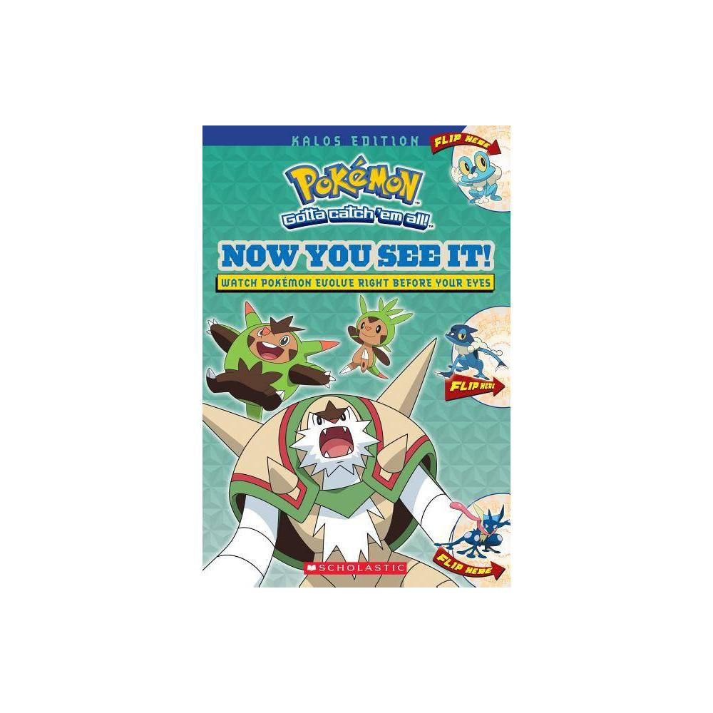 Now You See It! Kalos Edition (Pokemon) - by Scholastic (Paperback) Watch cool Kalos Pokemon evolve... right before your eyes! As you turn the pages of this flip book, you'll see Pokemon evolve and find the latest data on all three stages of each Pokemon. It's Pokemon Evolution in action!