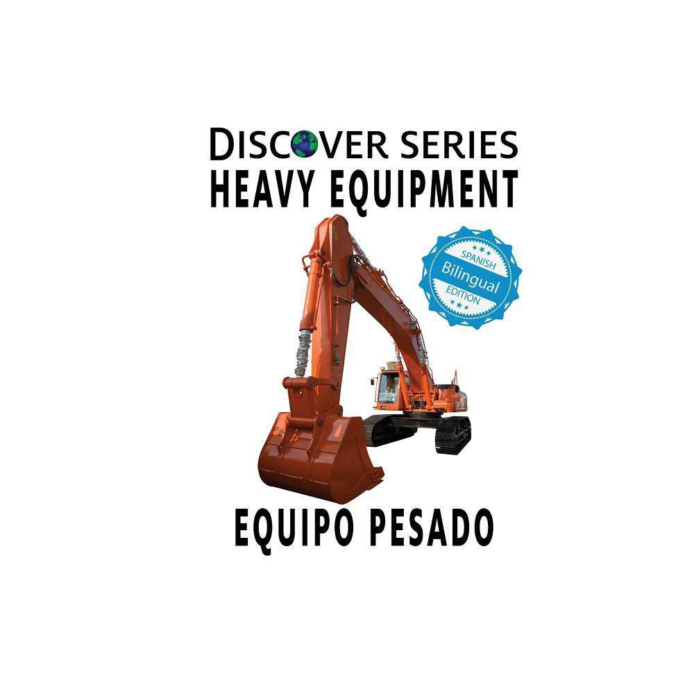 Heavy Equipment Equipo Pesado By Xist Publishing Paperback