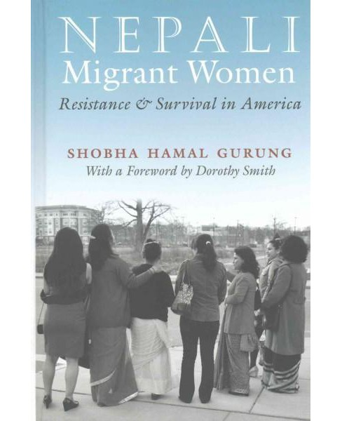 Nepali Migrant Women : Resistance and Survival in America (Hardcover) (Shobha Hamal Gurung) - image 1 of 1