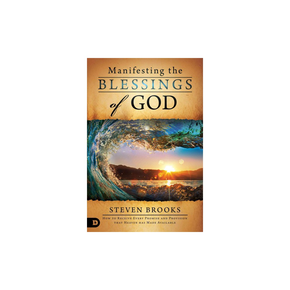 Manifesting the Blessings of God : How to Receive Every Promise and Provision That Heaven Has Made