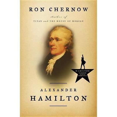 Alexander Hamilton - by  Ron Chernow (Hardcover)
