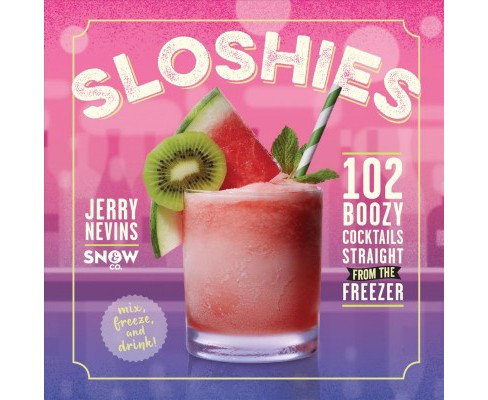 Sloshies : 102 Boozy Cocktails Straight from the Freezer -  by Jerry Nevins (Hardcover) - image 1 of 1