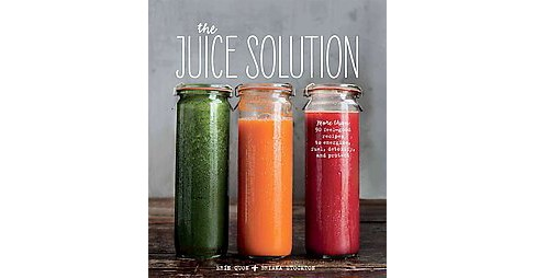 Juice Solution : More Than 90 Feel-good Recipes to Energize, Fuel, Detoxify and Protect (Hardcover) - image 1 of 1