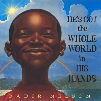 He's Got the Whole World in His Hands - by Kadir Nelson (Hardcover)