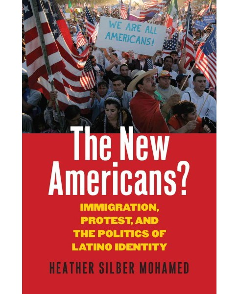 New Americans? : Immigration, Protest, and the Politics of Latino Identity (Paperback) (Heather Silber - image 1 of 1