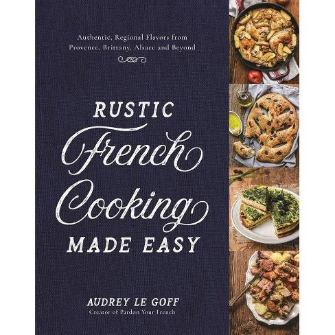 Rustic French Cooking Made Easy - by  Audrey Le Goff (Hardcover) - image 1 of 1