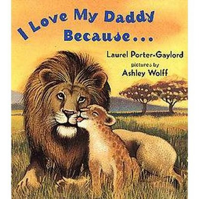 I Love My Daddy Because...Board Book - by Laurel Porter Gaylord (Board_book)