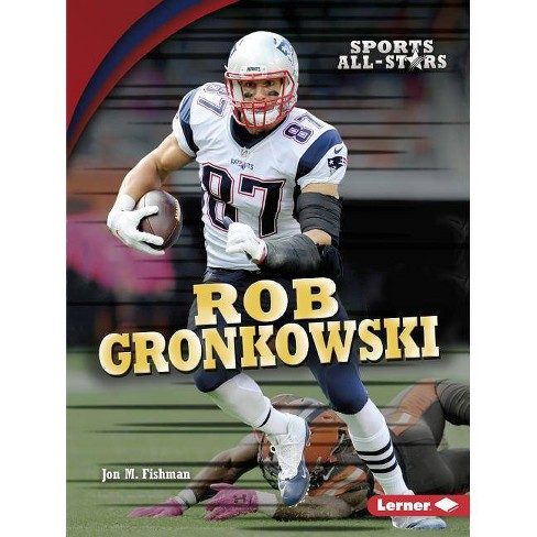 online retailer aeda5 8bd5a Rob Gronkowski - (Sports All-Stars (Lerner (Tm) Sports)) by Jon M Fishman  (Paperback)