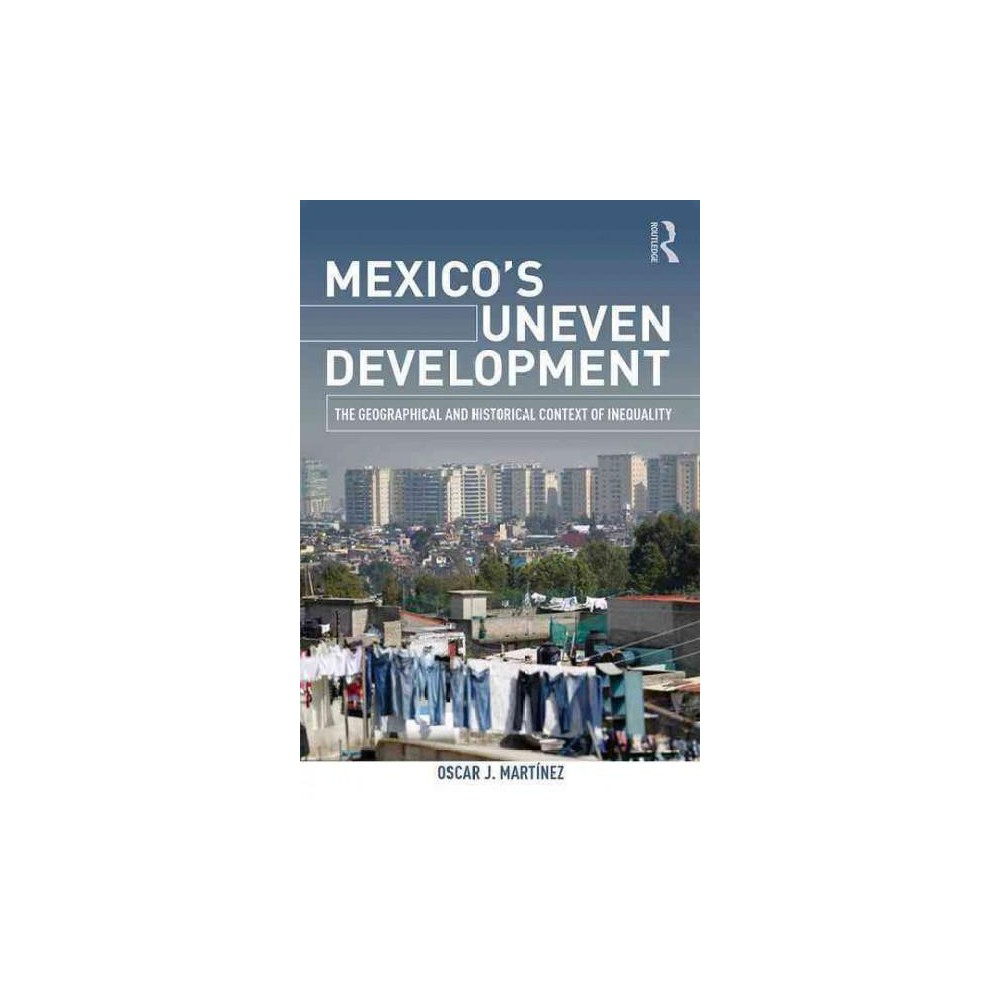 Mexico's Uneven Development : The Geographical and Historical Context of Inequality (Paperback) (Oscar