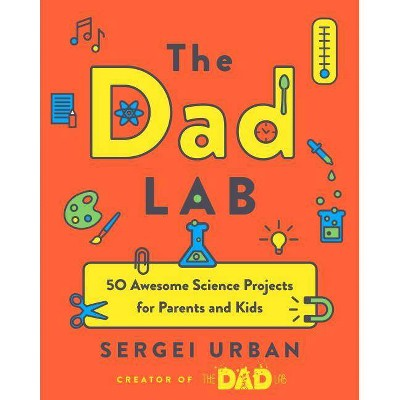 Dad Lab : 50 Awesome Science Projects for Parents and Kids - by Sergei Urban (Paperback)