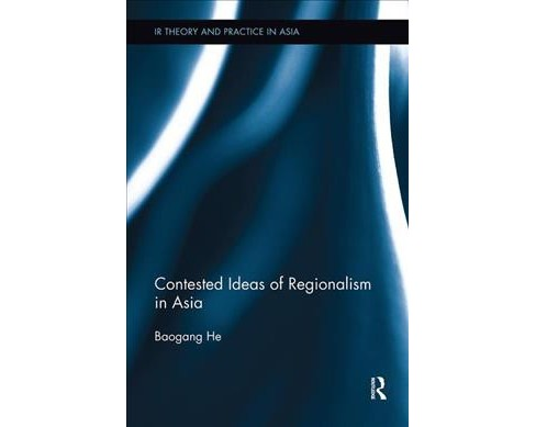 Contested Ideas of Regionalism in Asia -  Reprint by Baogang He (Paperback) - image 1 of 1