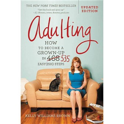 Adulting : How to Become a Grown-up in 535 Easy(ish) Steps - Updated by Kelly Williams Brown (Paperback)