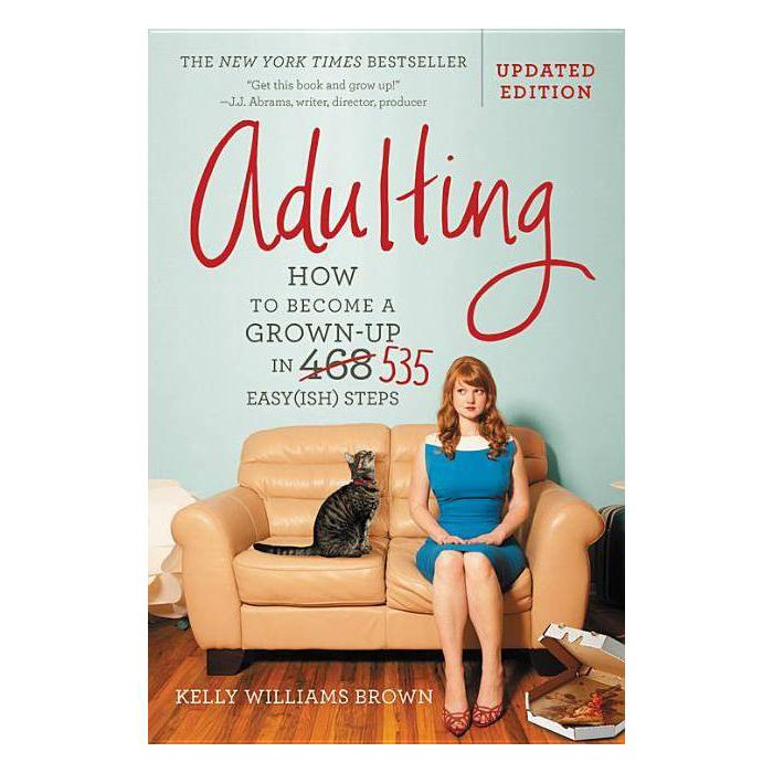 Adulting : How to Become a Grown-up in 535 Easy(ish) Steps - Updated by Kelly Williams Brown (Paperback) - image 1 of 1