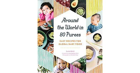 Around the World in 80 Purees : Easy Recipes for Global Baby Food (Paperback) (Leena Saini) - image 1 of 1