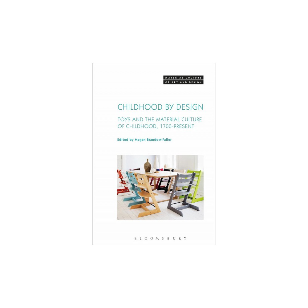 Childhood by Design : Toys and the Material Culture of Childhood, 1700-Present - (Hardcover)