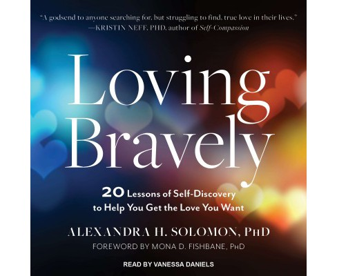 Loving Bravely : 20 Lessons of Self-discovery to Help You Get the Love You Want (Unabridged) (CD/Spoken - image 1 of 1
