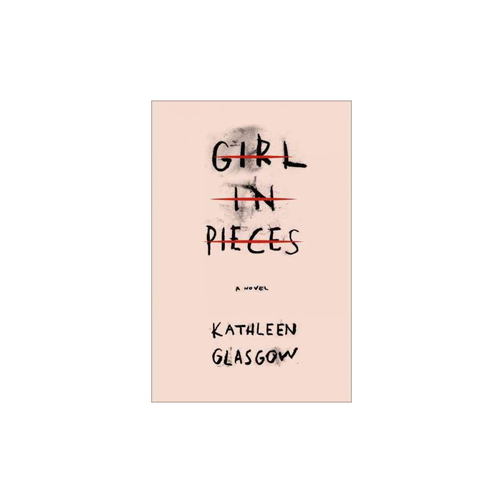 Girl in Pieces by Kathleen Glasgow (Paperback)