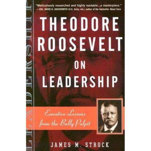 Theodore Roosevelt on Leadership - (On Leadership) by  James M Strock (Paperback) - image 1 of 1