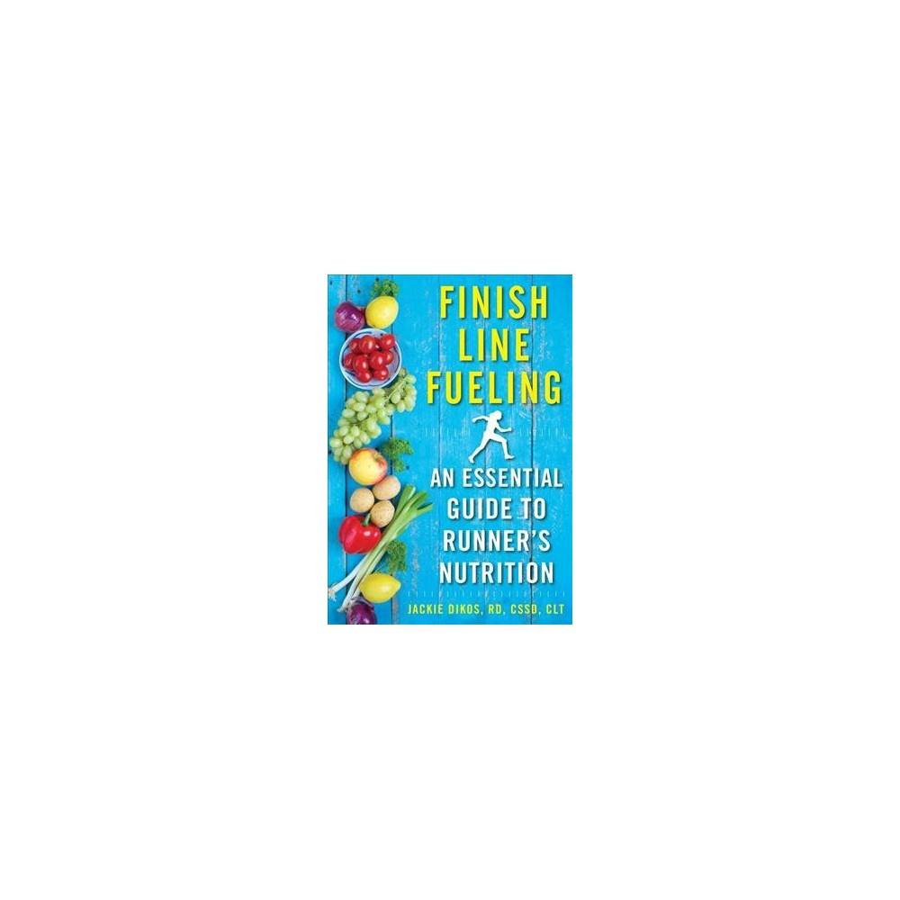 Finish Line Fueling : An Essential Guide to Runner's Nutrition (Paperback) (Jackie Dikos)