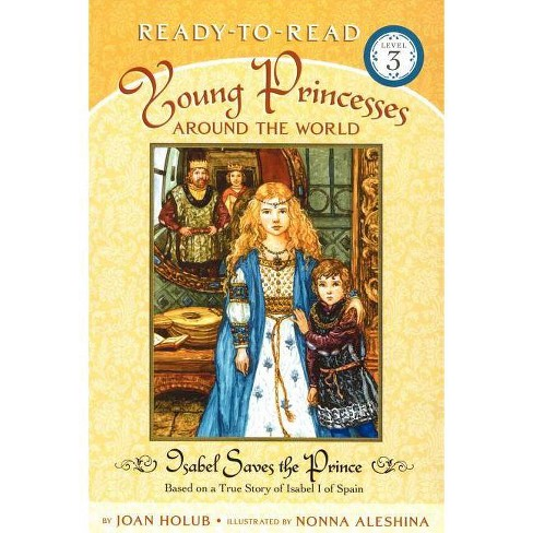 Isabel Saves the Prince - (Ready-To-Read Young Princesses Around the World - Level 3 (Paperback) - image 1 of 1