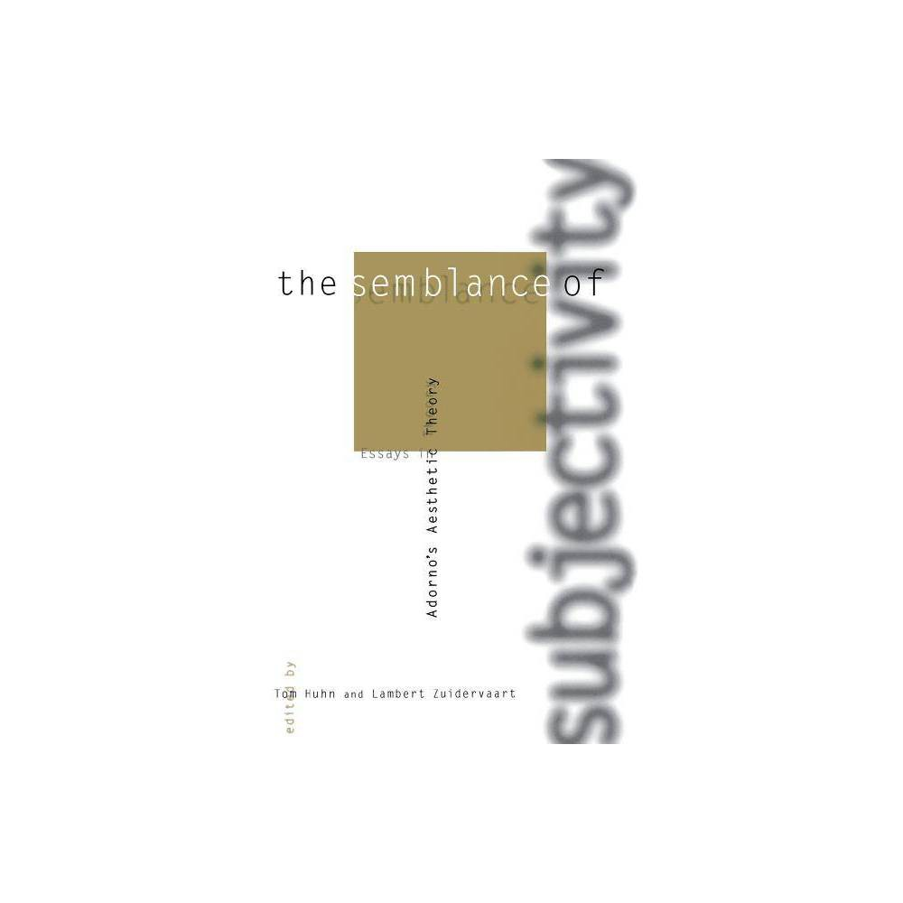 The Semblance Of Subjectivity Studies In Contemporary German Social Thought By Tom Huhn Lambert Zuidervaart Paperback