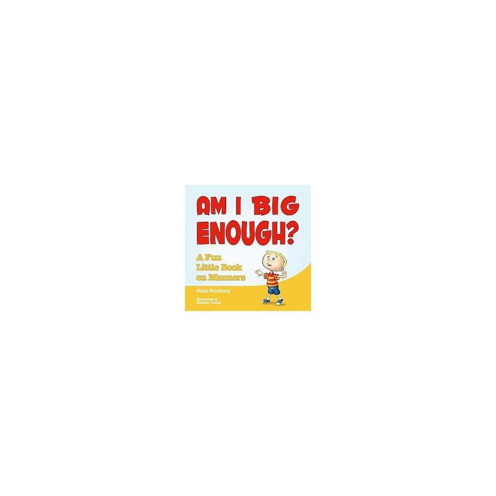Am I Big Enough? : A Fun Little Book on Manners (Hardcover) (Julia Pinckney)