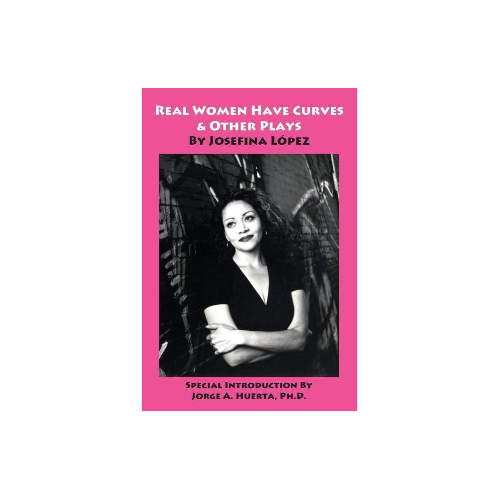 Real Women Have Curves Other Plays By Josefina Lopez Paperback