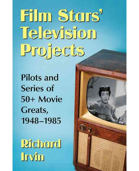 Film Stars' Television Projects : Pilots and Series of 50+ Movie Greats, 1948–1985 - image 1 of 1