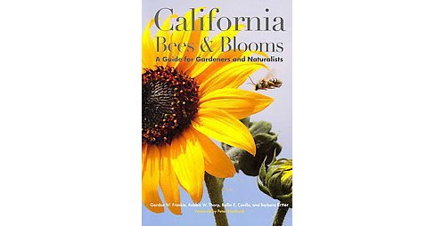 California Bees & Blooms : A Guide for Gardeners and Naturalists (Paperback) (Gordon W. Frankie & Robbin - image 1 of 1