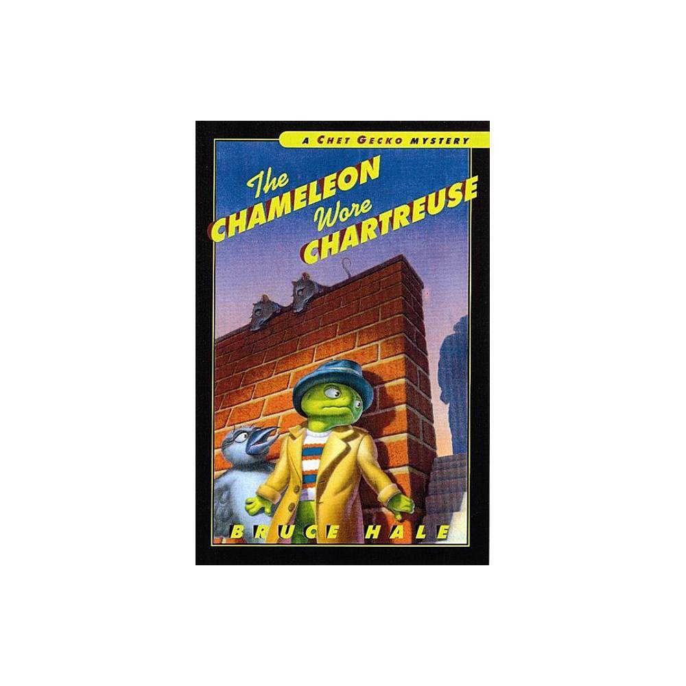 The Chameleon Wore Chartreuse Chet Gecko Mysteries Unnumbered By Bruce Hale Paperback