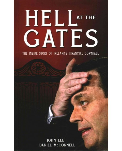 Hell at the Gates : The Inside Story of Ireland's Financial Downfall (Paperback) (John Lee & Daniel - image 1 of 1