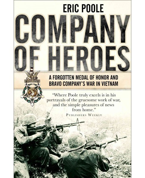 Company of Heroes : A Forgotten Medal of Honor and Bravo Company's War in Vietnam (Reprint) - image 1 of 1